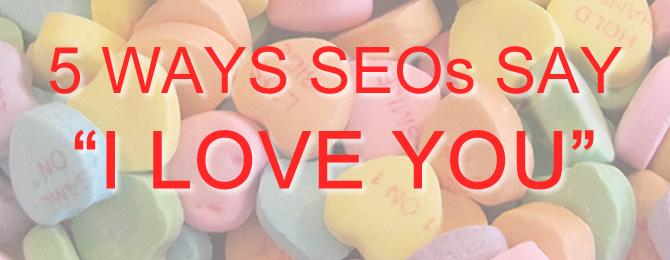 5-Ways-SEOs-Say-I-Love-You