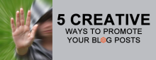 5 Creative Ways to Promote Your Blog Posts.fw