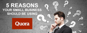5 Reasons Your Small Buisness Should Be Using Quora.fw