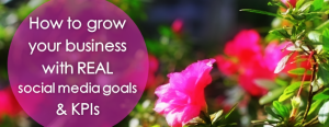 How-to-Grow-your-Business-with-Real-Social-Media-Goals-KPIs